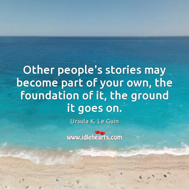 Other people's stories may become part of your own, the foundation of Image