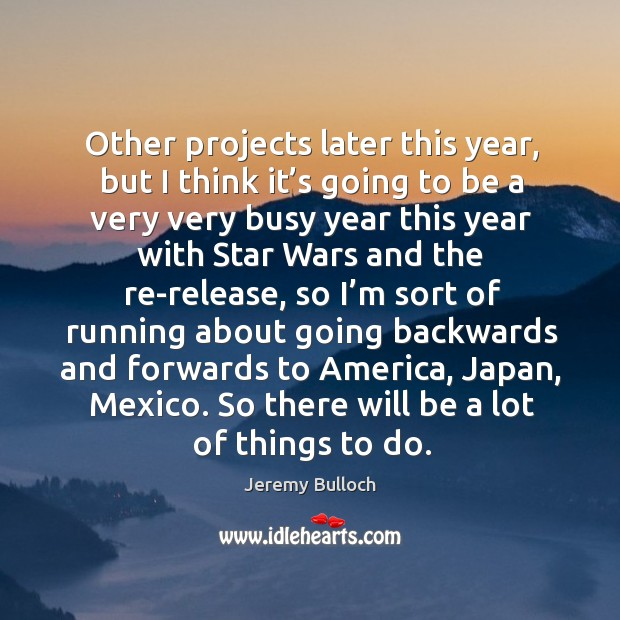 Other projects later this year, but I think it's going to be a very very busy year this year with Image