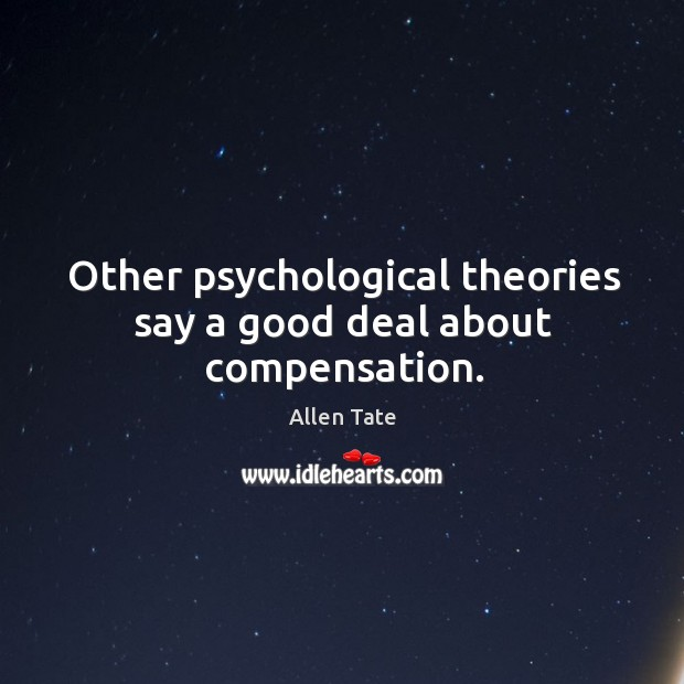 Other psychological theories say a good deal about compensation. Image