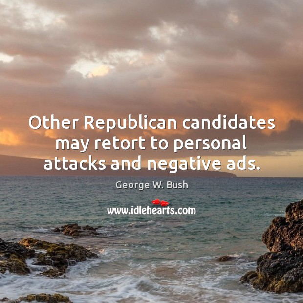 Other Republican candidates may retort to personal attacks and negative ads. Image