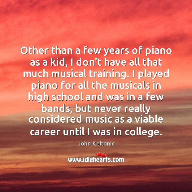Other than a few years of piano as a kid, I don't Image