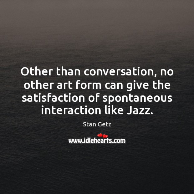Other than conversation, no other art form can give the satisfaction of Image