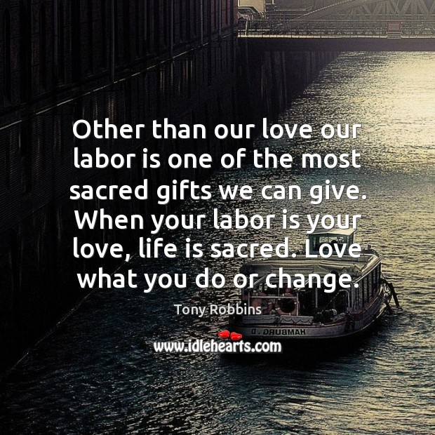 Image, Other than our love our labor is one of the most sacred