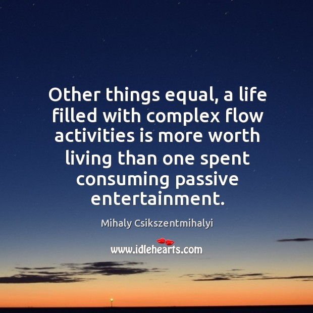 Image, Other things equal, a life filled with complex flow activities is more