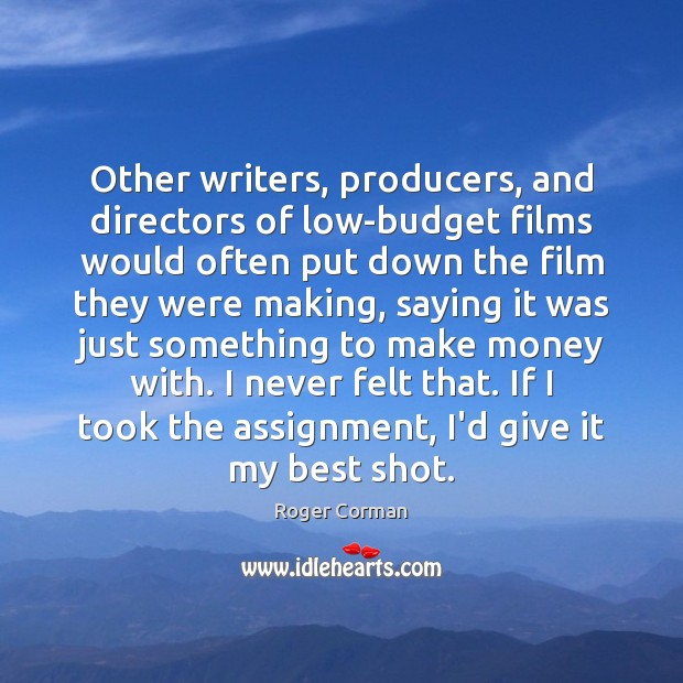 Other writers, producers, and directors of low-budget films would often put down Roger Corman Picture Quote