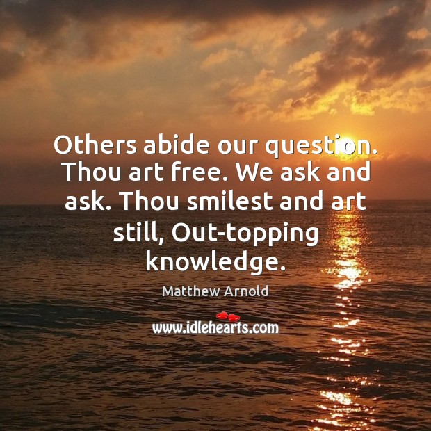 Others abide our question. Thou art free. We ask and ask. Thou Matthew Arnold Picture Quote