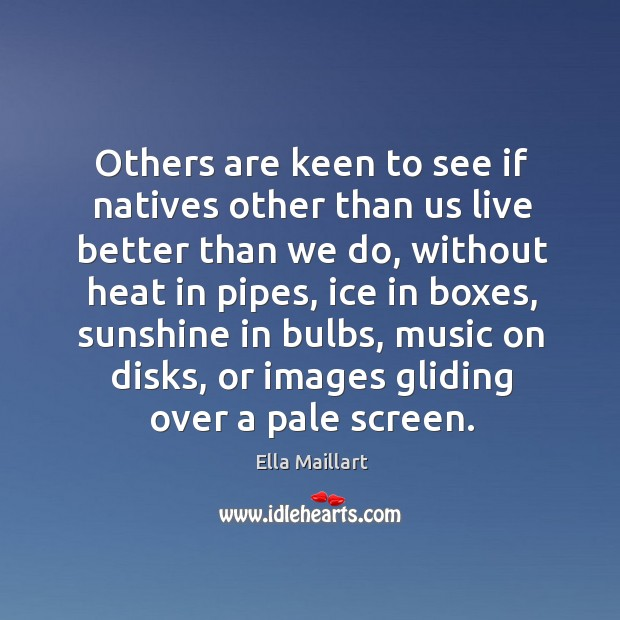 Image, Others are keen to see if natives other than us live better than we do