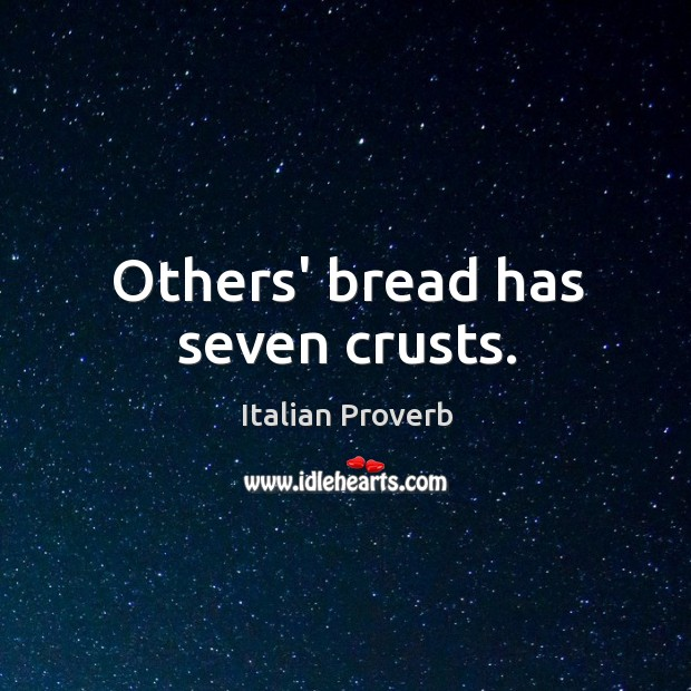Image about Others' bread has seven crusts.