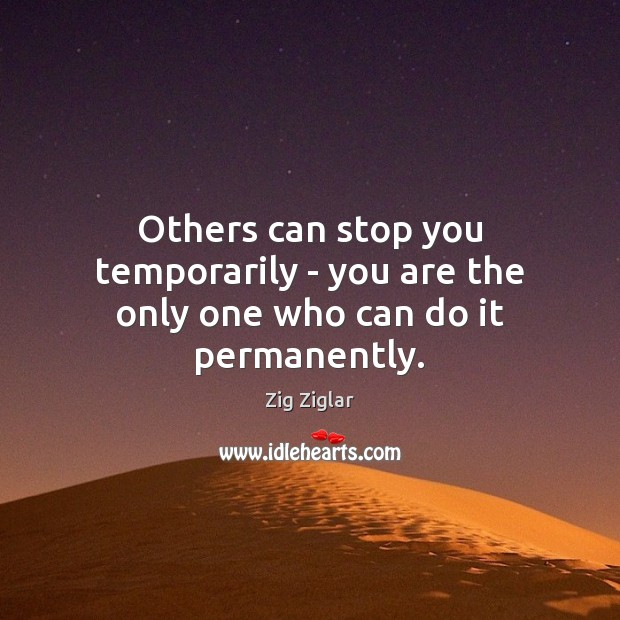 Image, Others can stop you temporarily – you are the only one who can do it permanently.