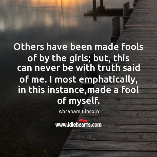 Image, Others have been made fools of by the girls; but, this can