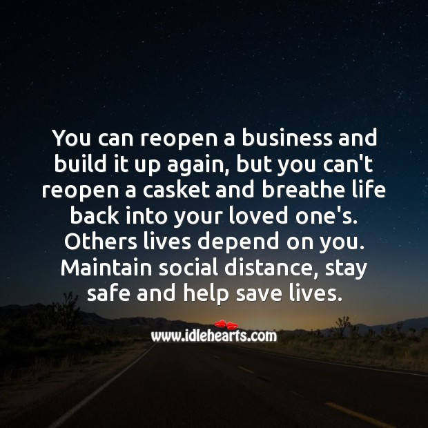 Others lives depend on you. Maintain social distance, stay safe and help save lives. Business Quotes Image