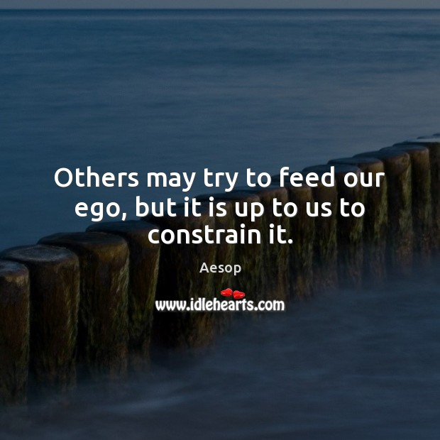 Image, Others may try to feed our ego, but it is up to us to constrain it.