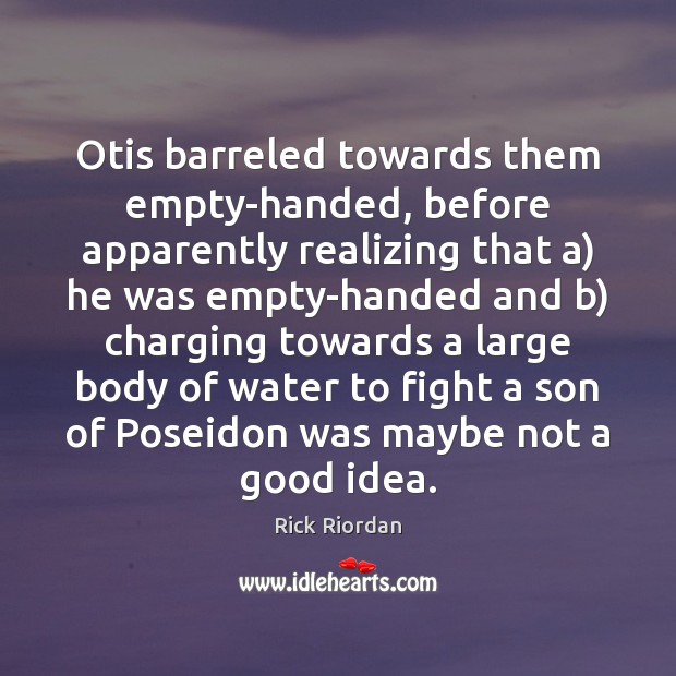 Otis barreled towards them empty-handed, before apparently realizing that a) he was Image