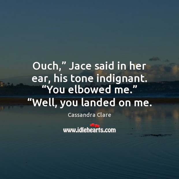 "Ouch,"" Jace said in her ear, his tone indignant. ""You elbowed me."" "" Image"