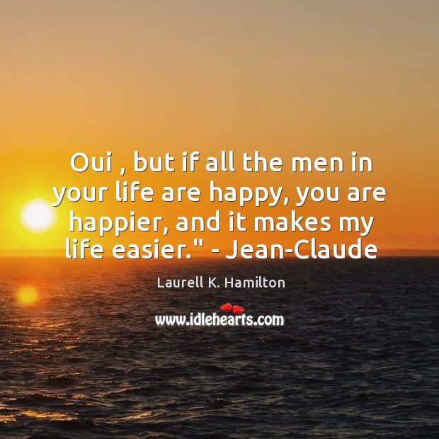 Image, Oui , but if all the men in your life are happy, you