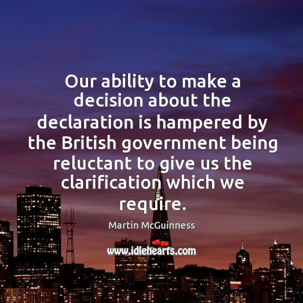 Our ability to make a decision about the declaration is hampered by the british government Image
