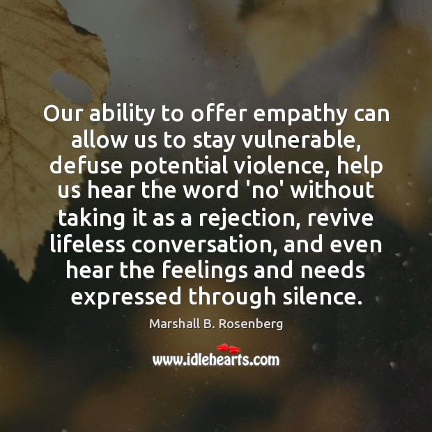 Our ability to offer empathy can allow us to stay vulnerable, defuse Marshall B. Rosenberg Picture Quote