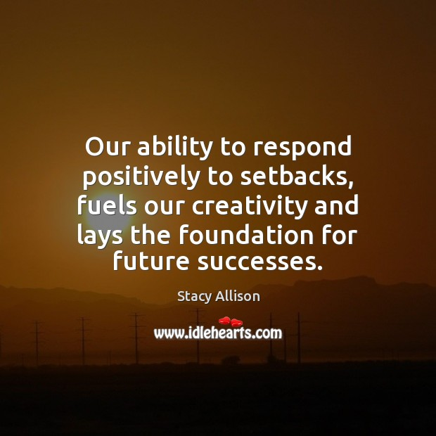 Image, Our ability to respond positively to setbacks, fuels our creativity and lays