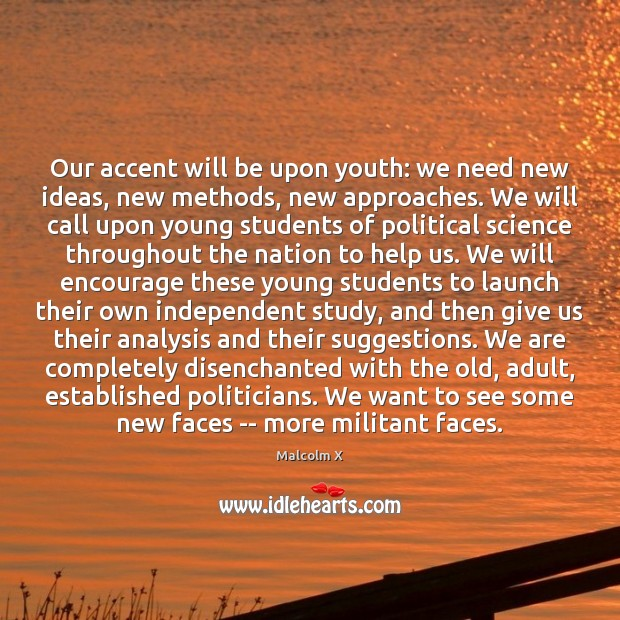 Our accent will be upon youth: we need new ideas, new methods, Malcolm X Picture Quote