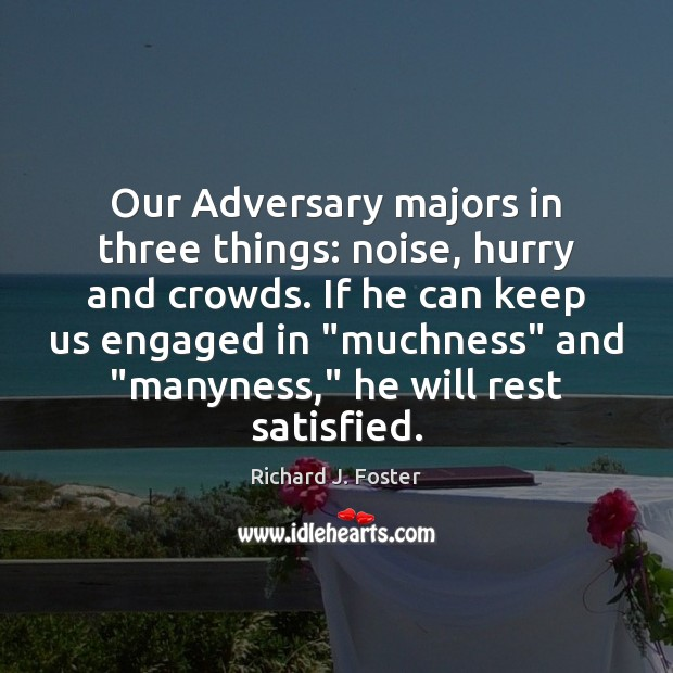 Our Adversary majors in three things: noise, hurry and crowds. If he Image