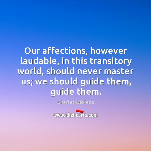 Image, Our affections, however laudable, in this transitory world, should never master us