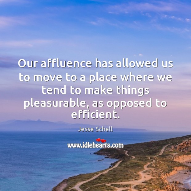 Image, Our affluence has allowed us to move to a place where we