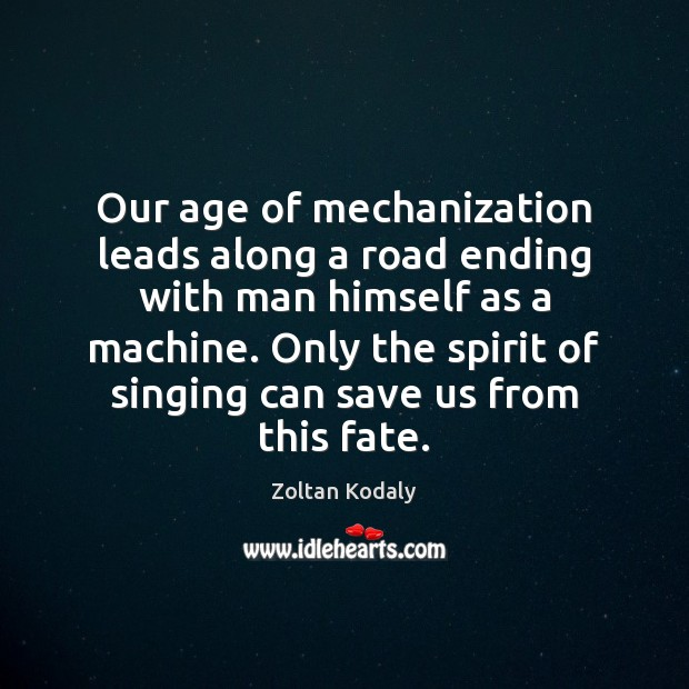 Our age of mechanization leads along a road ending with man himself Image