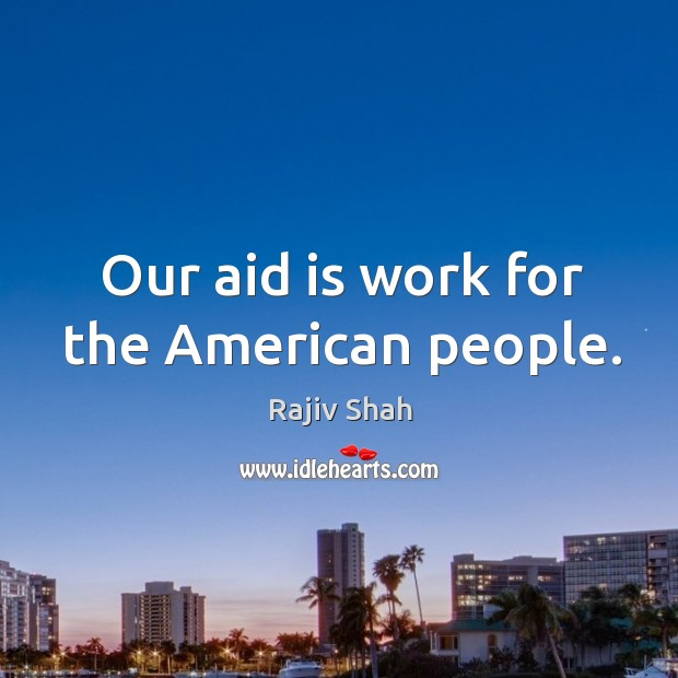 Our aid is work for the American people. Image