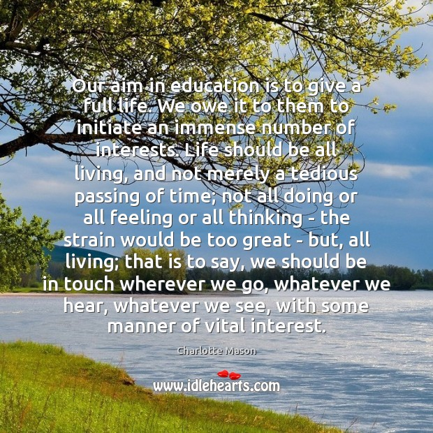 Our aim in education is to give a full life. We owe Charlotte Mason Picture Quote