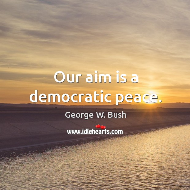 Image, Our aim is a democratic peace.