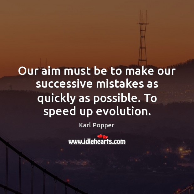 Our aim must be to make our successive mistakes as quickly as Karl Popper Picture Quote