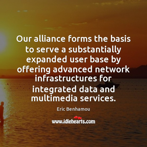 Our alliance forms the basis to serve a substantially expanded user base Serve Quotes Image