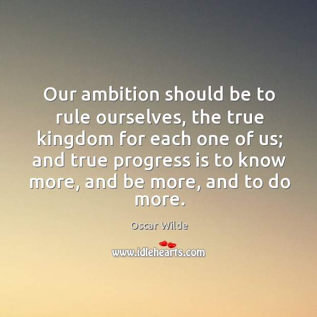 Image, Our ambition should be to rule ourselves, the true kingdom for each one of us;