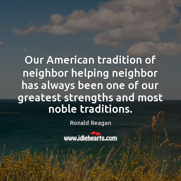 Our American tradition of neighbor helping neighbor has always been one of Image