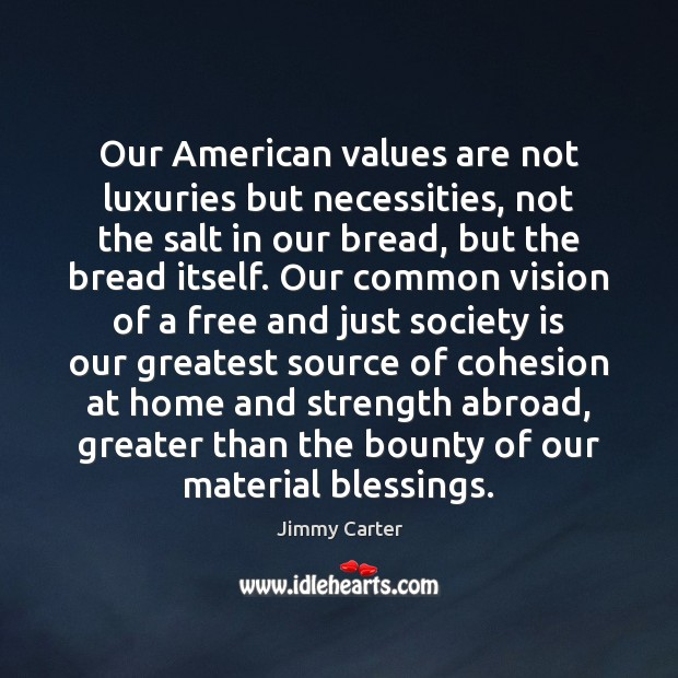 Image, Our American values are not luxuries but necessities, not the salt in