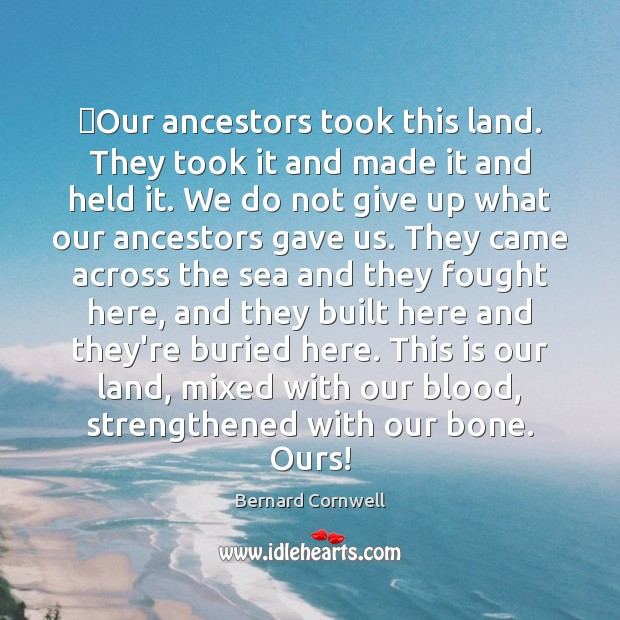Our ancestors took this land. They took it and made it and Don't Give Up Quotes Image