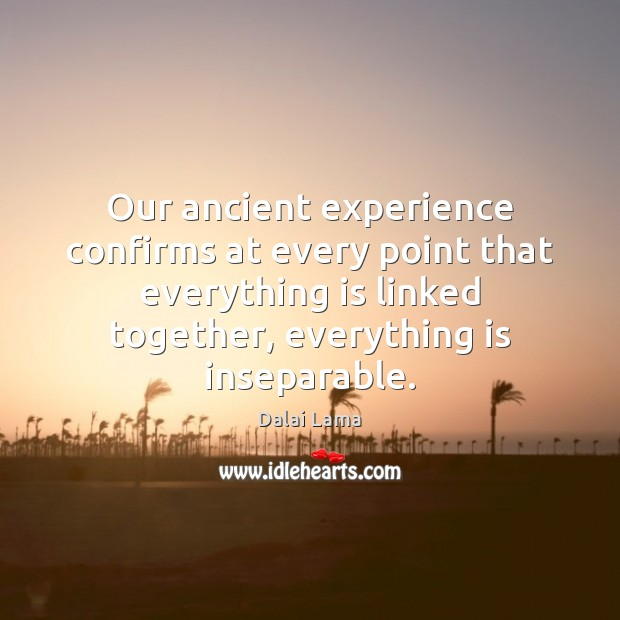 Our ancient experience confirms at every point that everything is linked together, Image