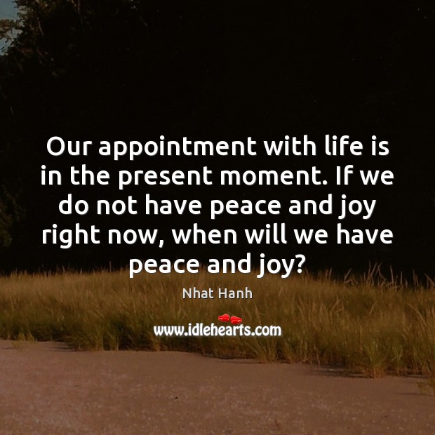 Our appointment with life is in the present moment. If we do Nhat Hanh Picture Quote
