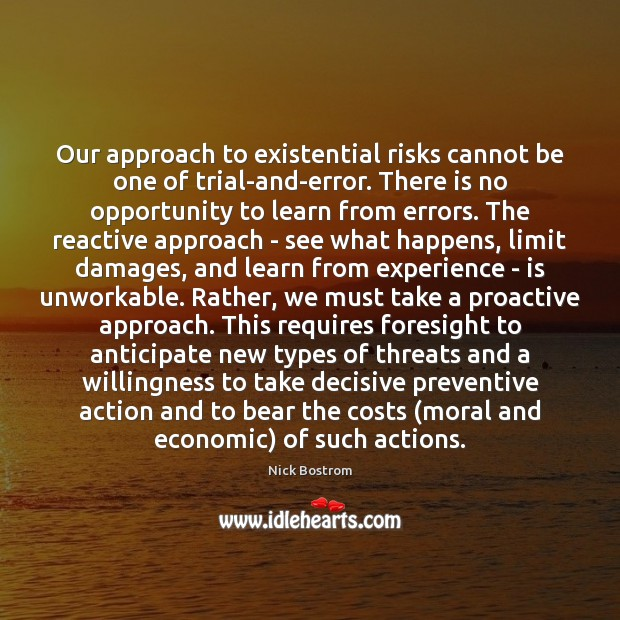Image, Our approach to existential risks cannot be one of trial-and-error. There is