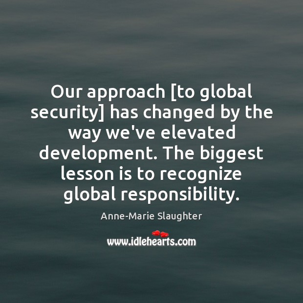 Image, Our approach [to global security] has changed by the way we've elevated