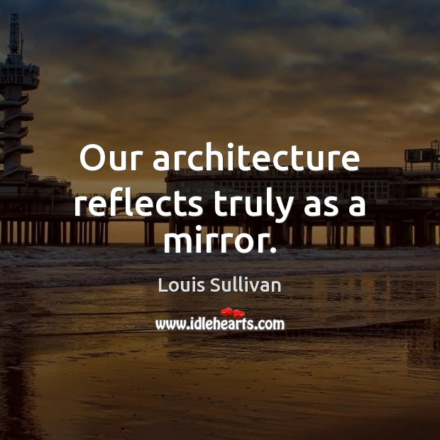 Our architecture reflects truly as a mirror. Image