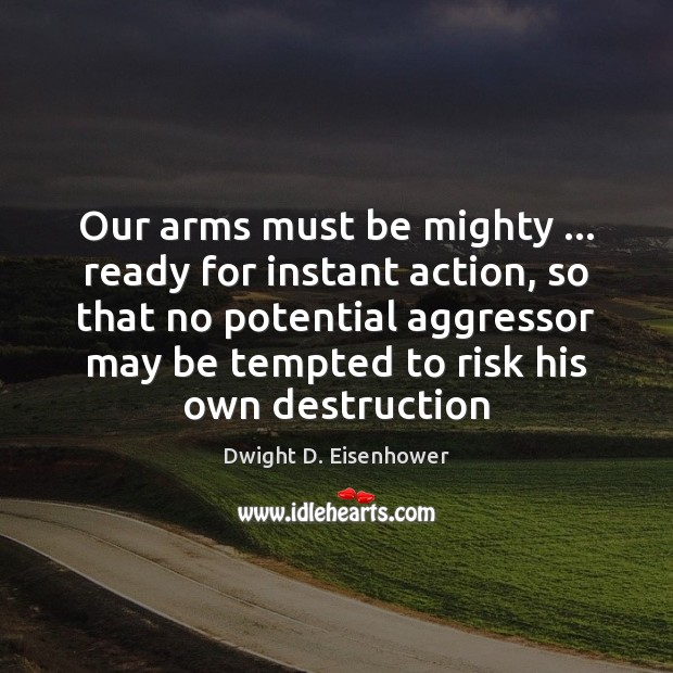 Our arms must be mighty … ready for instant action, so that no Image