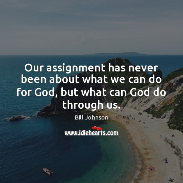 Image, Our assignment has never been about what we can do for God,