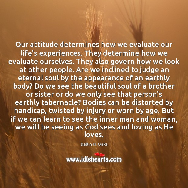 Image, Our attitude determines how we evaluate our life's experiences. They determine how