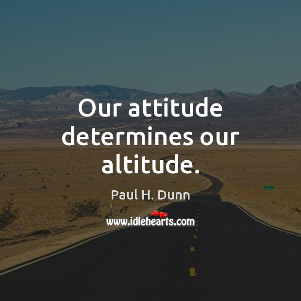 Image, Our attitude determines our altitude.
