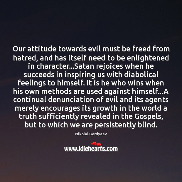 Our attitude towards evil must be freed from hatred, and has itself Image