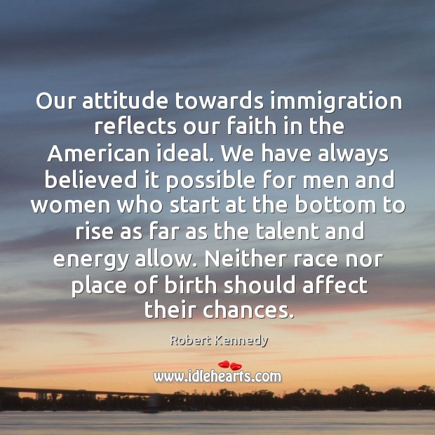 Our attitude towards immigration reflects our faith in the American ideal. We Image