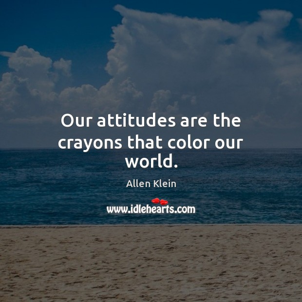 Image, Our attitudes are the crayons that color our world.