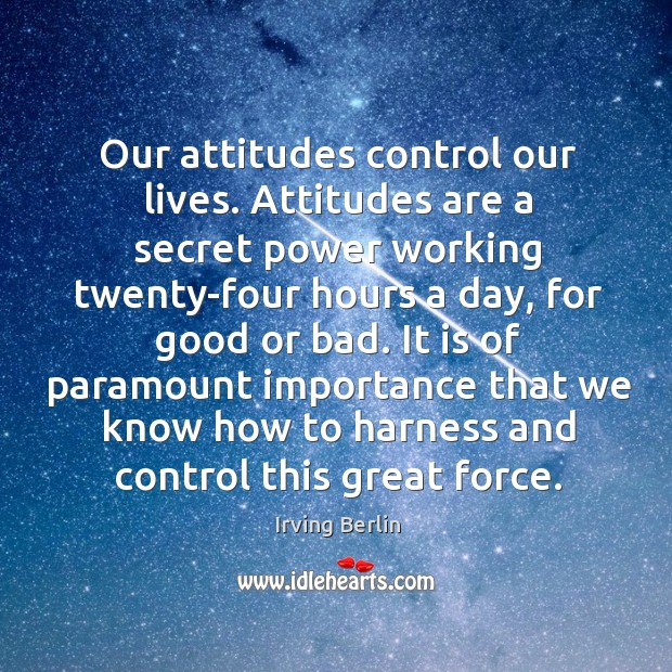 Image, Our attitudes control our lives. Attitudes are a secret power working twenty-four hours a day
