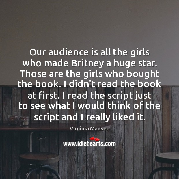 Our audience is all the girls who made Britney a huge star. Image